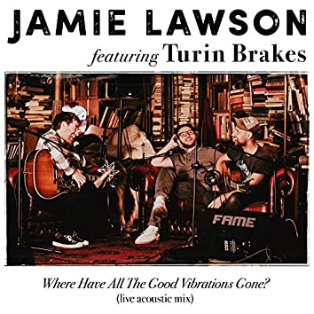 Where Have All The Good Vibrations Gone? (feat. Turin Brakes) [Live Acoustic Mix]