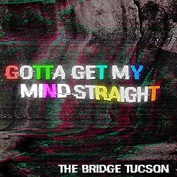Gotta Get My Mind Straight