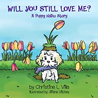 Will You Still Love Me?: A Puppy Haiku Story