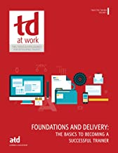 Train the Trainer: Foundations and Delivery: The Basics to Becoming a Successful Trainer
