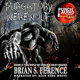 Purgatory of the Werewolf     The Wolf of Dorian Gray Series, Book 2              By:                                                                                                                                 Brian Ference                               Narrated by:                                                                                                                                 Alex Hyde-White Punch Audio                      Length: 6 hrs and 6 mins     11 ratings     Overall 4.2