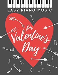 Easy Piano Music for Valentine's Day: The Best Classical Love Songs Ever * Beautiful Romantic Solo Piano Pieces * You Shou...
