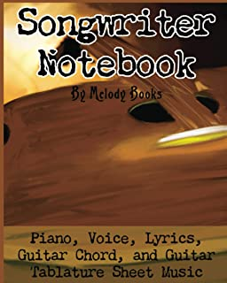 Songwriter Notebook: Piano, Voice, Lyrics, Guitar Chord, and Guitar Tablature Sheet Music: 8 x 10 glossy cover 100 pages (...