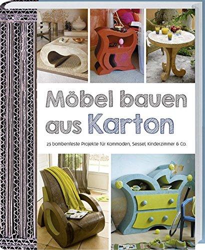 Möbel bauen aus Karton: 23 bombenfeste Projekte für Kommoden, Sessel, Kinderzimmer & Co.