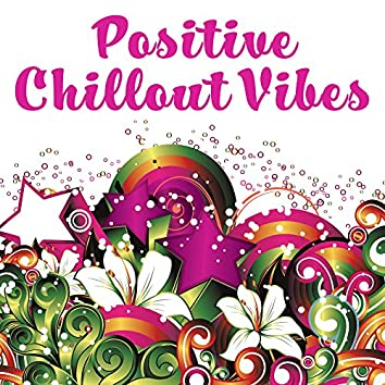 Positive Chillout Vibes – Relaxing Music, Chill Out Sounds, Electronic Music, Ambient