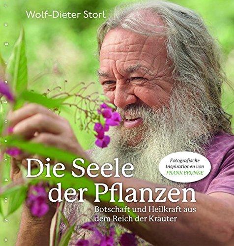 Die Seele der Pflanzen: Botschaft und Heilkraft aus dem Reich der Kräuter