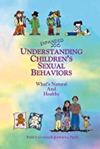 Understanding Children's Sexual Behavior - What's Natural and Healthy - Updated and Expanded 2015