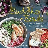 Buddha Bowls - die besten Rezepte für Körper und Seele: ausgewogen, lecker, vollwertig: 35 Variationen mit Fleisch, Fisch und Gemüse. Vegetarisch, vegan. Pikant oder süß