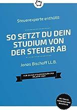 Steuerexperte enthüllt: So setzt du dein Studium von der Steuer ab: Für deine Steuererklärung im Jahr 2021 (German Edition)