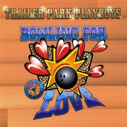 Bowling for Love by Trailer Park Playboys (2013-05-03)