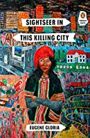 SIGHTSEER IN THIS KILLING CITY (PENGUIN POETS)