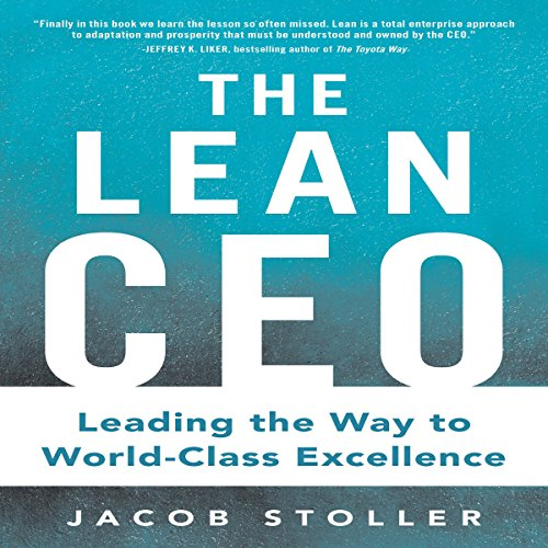 The Lean CEO     Leading the Way to World-Class Excellence              By:                                                                                                                                 Jacob Stoller                               Narrated by:                                                                                                                                 Jim Tedder                      Length: 10 hrs and 40 mins     1 rating     Overall 4.0