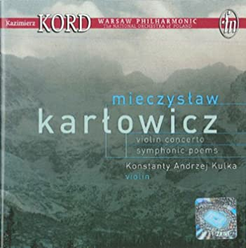 Karlowicz, M.: Violin Concerto / Eternal Songs / Stanislaw and Anna Oswiecim
