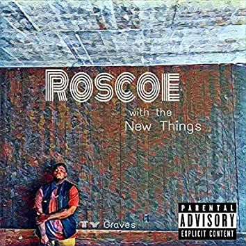 Roscoe With the New Things