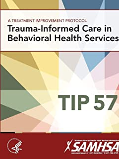 A Treatment Improvement Protocol - Trauma-Informed Care in Behavioral Health Services - Tip 57