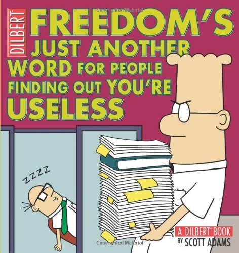 Freedom's Just Another Word for People Finding Out You'RE Useless (Dilbert Book Collections Graphi) by Scott Adams (1-May-2009) Paperback