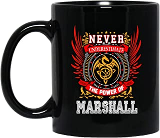 Personal Name Gifts For Marshall - Never Underestimate The Power Of Marshall Tea Cup Funny - Birthday Christmas Gag Gift For Men Women Him Her Coffee Mug Black Ceramic 11 Oz
