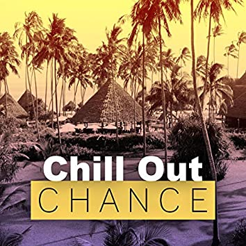 Chill Out Chance – Summer Vibes of Positive Chill Out, Beach Party, Holiday Chill, Balearic Downbeat & Ibiza Chill Out Lounge Tunes, Sexy & Smooth Chillout Tunes