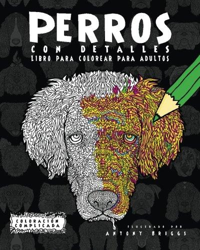 Perros con Detalles: Libro para colorear para adultos (Coloración Complicada)