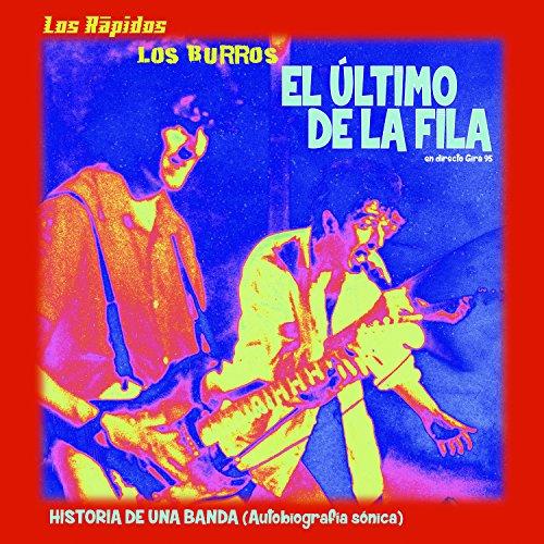 El Último De La Fila, Los Burros & Los Rápidos.... Historia De Una Banda [Vinilo]