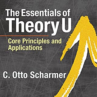 The Essentials of Theory U: Core Principles and Applications audiobook cover art