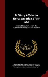 Military Affairs in North America, 1748-1765: Selected Documents From the Cumberland Papers in Windsor Castle