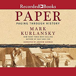 Paper     Paging Through History              By:                                                                                                                                 Mark Kurlansky                               Narrated by:                                                                                                                                 Andrew Garman                      Length: 13 hrs and 42 mins     206 ratings     Overall 4.3