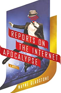 Reports on the Internet Apocalypse: A Novel (The Internet Apocalypse Trilogy)
