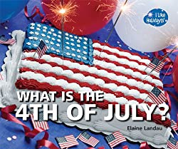 What Is the 4th of July? (I Like Holidays!)