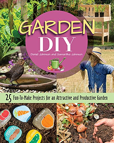 Garden DIY: 25 Fun-to-Make Projects for an Attractive and Productive Garden (CompanionHouse Books) Plans & Step-by-Step Instructions for a Compost Bin, Rain Barrel, Birdbath, Arbor, Trellis, and More