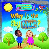 Why Is The Sky Blue? (Little Scientists BIG Questions)