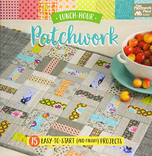 Compare Textbook Prices for Lunch-Hour Patchwork: 15 Easy-to-Start and Finish! Projects  ISBN 9781604688993 by That Patchwork Place
