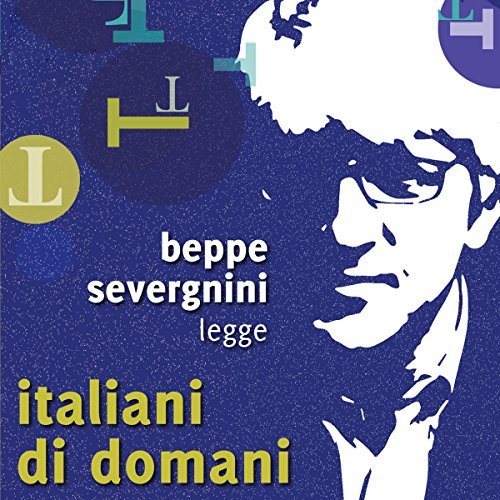 Italiani di domani                   By:                                                                                                                                 Beppe Severgnini                               Narrated by:                                                                                                                                 Beppe Severgnini                      Length: 4 hrs and 30 mins     3 ratings     Overall 5.0