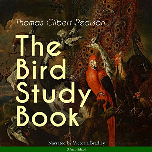 The Bird Study Book                   By:                                                                                                                                 Thomas Gilbert Pearson                               Narrated by:                                                                                                                                 Victoria Bradley                      Length: 3 hrs and 58 mins     Not rated yet     Overall 0.0