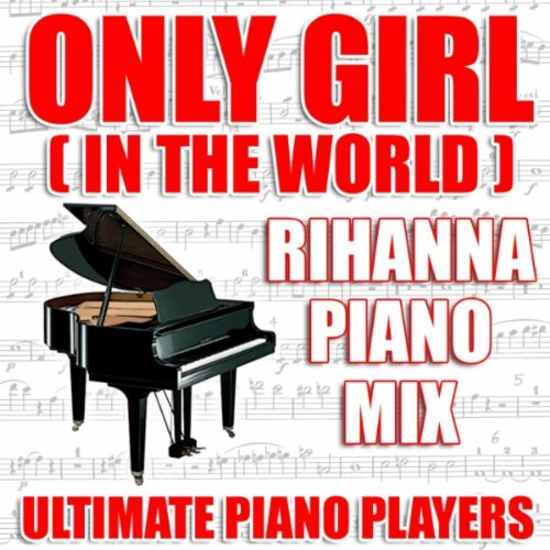 Only Girl (In The World) (Rihanna Piano Mix)