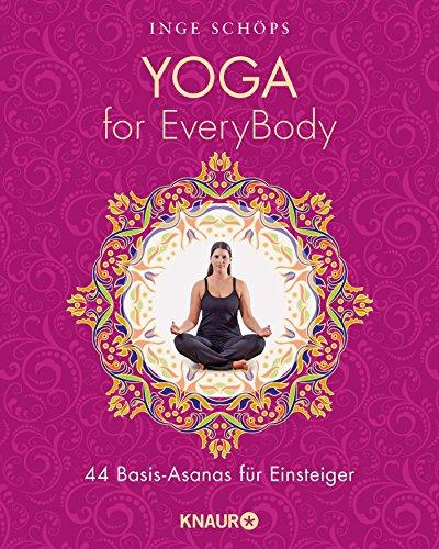 Yoga for EveryBody: 44 Basic-Asanas für Einsteiger