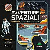 Avventure spaziali. Con 50 video per vedere l'universo da vicino! Con Contenuto digitale per download e accesso on line