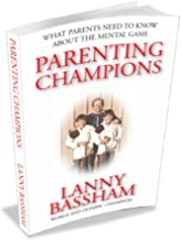 Parenting Champions - What Every Parent Should Know About the Mental Game