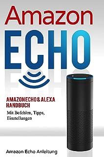 Amazon Echo: Amazon Echo & Alexa Handbuch Mit Befehlen, Tipps, Einstellungen: 1