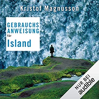 Gebrauchsanweisung für Island                   Autor:                                                                                                                                 Kristof Magnusson                               Sprecher:                                                                                                                                 Thomas Küchler                      Spieldauer: 4 Std. und 31 Min.     69 Bewertungen     Gesamt 4,4