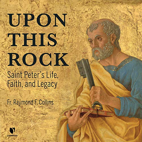Upon This Rock: The Apostle Peter's Life, Faith, and Legacy copertina