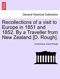 Recollections of a Visit to Europe in 1851 and 1852. by a Traveller from New Zealand [D. Rough].