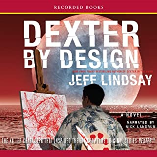 Dexter by Design                   By:                                                                                                                                 Jeff Lindsay                               Narrated by:                                                                                                                                 Nick Landrum                      Length: 10 hrs and 38 mins     1,451 ratings     Overall 4.1