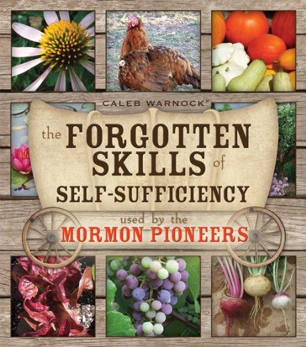 The Forgotten Skills of Self-Sufficiency Used by the Mormon Pioneers by [Caleb Warnock]