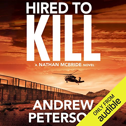Hired to Kill     Nathan McBride, Book 7              By:                                                                                                                                 Andrew Peterson                               Narrated by:                                                                                                                                 Dick Hill                      Length: 12 hrs and 52 mins     58 ratings     Overall 4.6