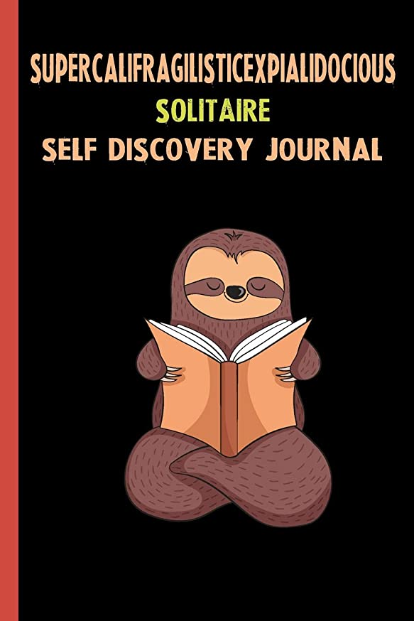 Supercalifragilisticexpialidocious Solitaire Self Discovery Journal: My Life Goals and Lessons. A Guided Journey To Self Discovery with Sloth Help
