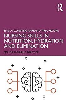 Nursing Skills in Nutrition, Hydration and Elimination