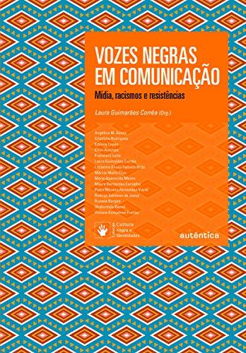 Vozes Negras em Comunicação: Mídia, racismos, resistências (Portuguese Edition)