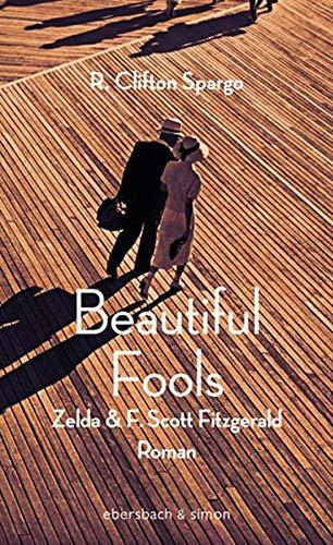 Buchseite und Rezensionen zu 'Beautiful Fools: Zelda und F. Scott Fitzgerald. Roman' von R. Clifton Spargo