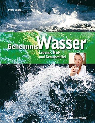 Geheimnis Wasser: Lebens-, Heil- und Genussmittel